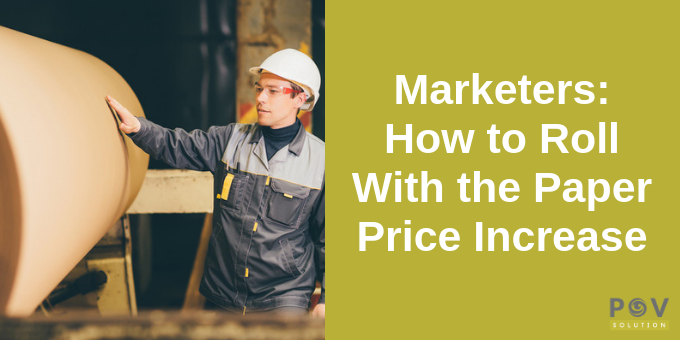Marketers: How to Roll With the Paper Price Increase