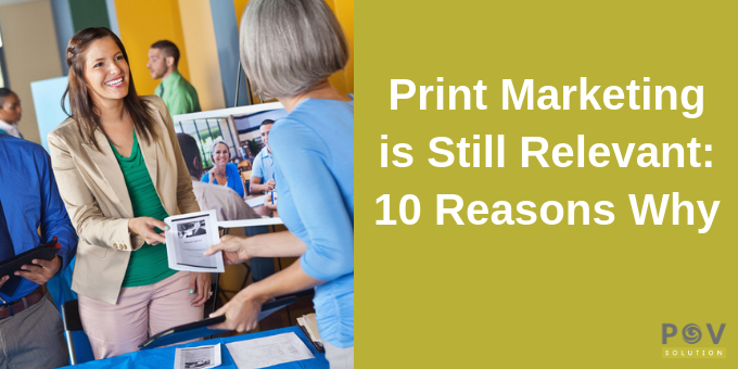 Print marketing is relevant. Here's 10 reasons why.