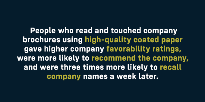 People who read—and touched—company brochures using high-quality coated paper gave higher company favorability ratings.