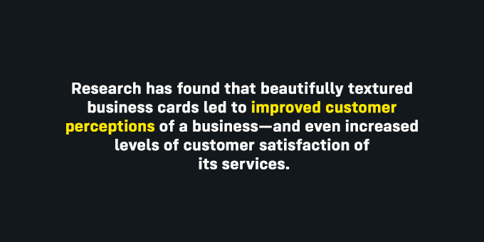 High-quality textured business cards can lead to improved customer perception.