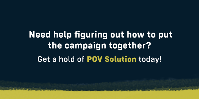 POV Solution will help you put your campaign together.