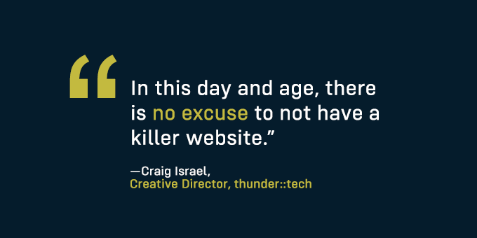 There's no excuse to not have a killer website.